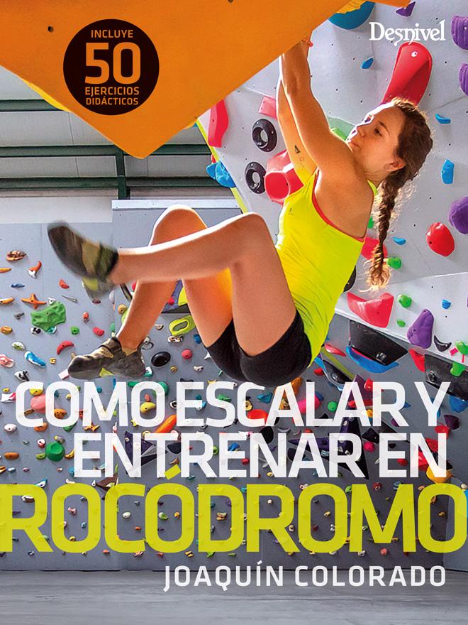 Manual Cómo escalar y entrenar en rocódromo, por Joaquín Colorado