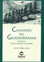 Caminos del Guadarrama. 10 rutas con historia y leyenda.  por J.C.Rodriguez Lafuente. Ediciones Desnivel