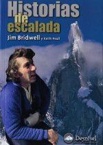 Historias de escalada.  por Jim Bridwell; Keith Peall. Ediciones Desnivel