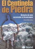 El centinela de piedra. Historia de una ascensión al Aconcagua por Álvaro Osés Arbizu. Ediciones Desnivel