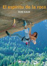 El espíritu de la roca.  por Ron Kauk. Ediciones Desnivel