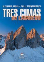 Tres Cimas de Lavaredo.  por Alexander Huber; Willi Schwenkmeier. Ediciones Desnivel