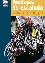 Anclajes de escalada. Guía de campo por Bob Gaines; John Long. Ediciones Desnivel