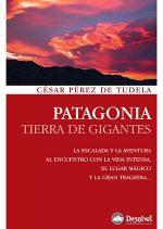 Patagonia. Tierra de gigantes por César Pérez de Tudela. Ediciones Desnivel