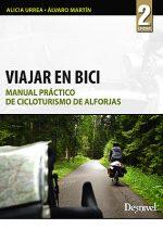 Viajar en bici. Manual práctico de cicloturismo de alforjas por Alicia Urrea; Álvaro Martín. Ediciones Desnivel