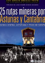 25 rutas mineras por Asturias y Cantabria. Cuenca central asturiana y Picos de Europa por Luis Aurelio González. Ediciones Desnivel