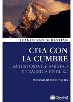 Cita con la cumbre. Una historia de amistad y tragedia en el K2 por Juanjo San Sebastián. Ediciones Desnivel