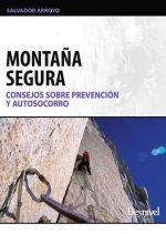 Montaña segura. Consejos sobre prevención y autosocorro por Salvador Arroyo. Ediciones Desnivel