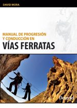 Manual de progresión y conducción en vías ferratas.  por David Mora. Ediciones Desnivel