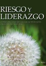 Riesgo y liderazgo. Cómo organizar y guiar actividades en el medio natural por Alberto Ayora. Ediciones Desnivel