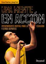 Una mente en acción. Entrenamiento mental para la escalada y otros deportes por Grace Puertas; Josep Font. Ediciones Desnivel