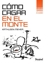 Cómo cagar en el monte. Una aproximación ambientalmente sensata a un arte perdido por Kathleen Meyer. Ediciones Desnivel