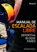 Manual de escalada libre. Deportiva · Bloque · Pared por Máximo Murcia. Ediciones Desnivel