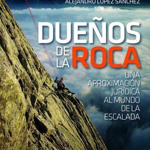Portada del libro: Dueños de la roca. Una aproximación jurídica al mundo de la escalada. Por Alejandro López Sánchez [WEB]  ()