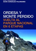 Ordesa y Monte Perdido. Vuelta al Parque Nacional en 6 etapas por David González Palomares; Loli Palomares; Luis Aurelio González Prieto. Ediciones Desnivel