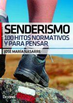 Senderismo. 100 hitos normativos y para pensar por José María Nasarre. Ediciones Desnivel