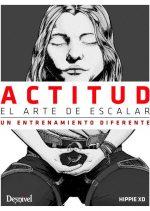 """Actitud. El arte de escalar. Un entrenamiento diferente por Juan José Andújar """"Hippie"""". Ediciones Desnivel"""