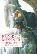 Espíritu libre.  por Reinhold Messner. Ediciones Desnivel