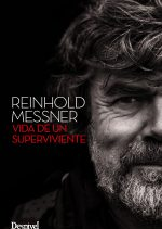 Reinhold Messner. Vida de un superviviente por Reinhold Messner. Ediciones Desnivel