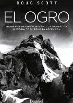 Portada El Ogro. Biografía de una montaña y la dramática historia de su primera ascensión.